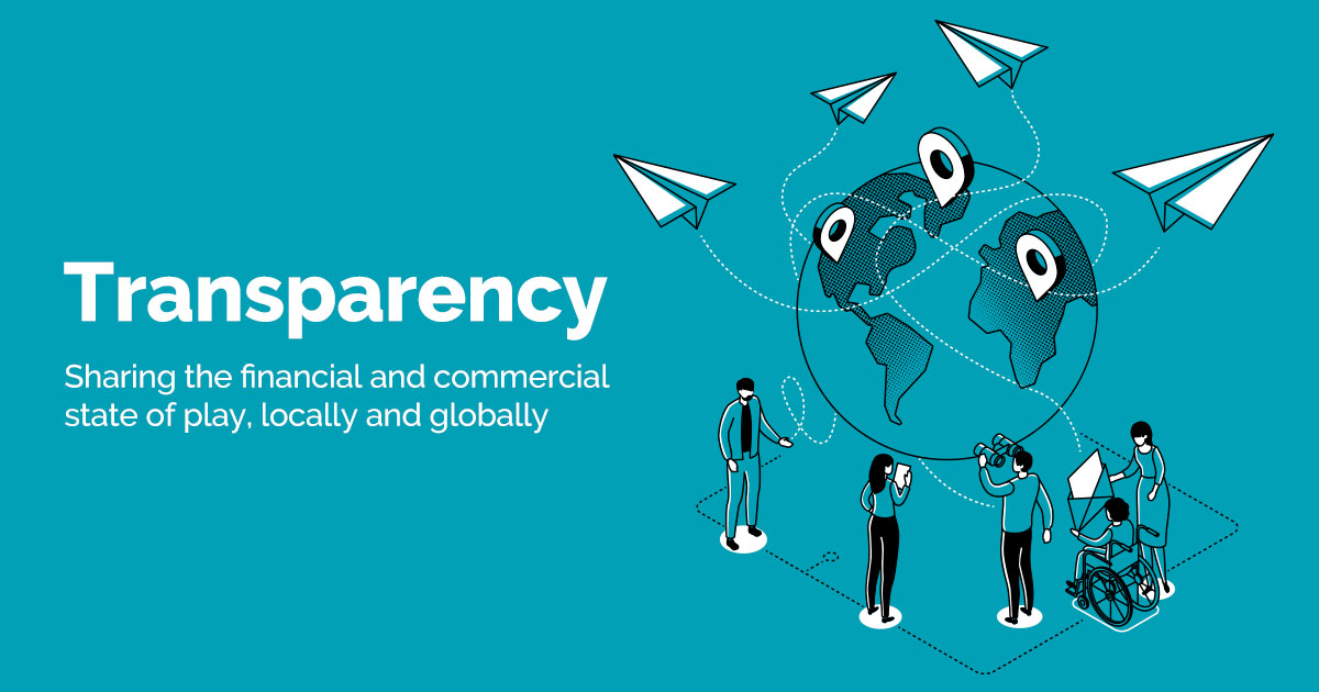 Transparency - Sharing the financial and commercial state of play, locally and globally
