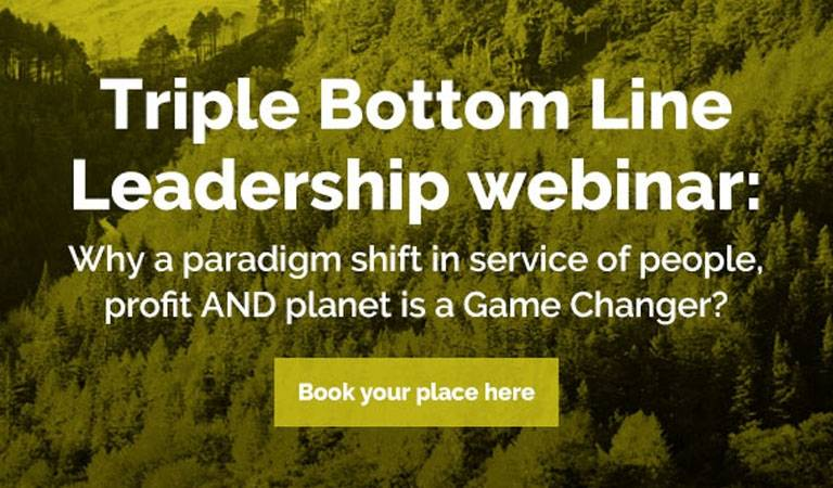 Triple Bottom Line Leadership webinar: Why a paradigm shift in service of people, profit AND planet is a Game Changer?